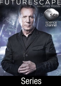 Futurescape with James Woods / Απόδραση στο Μέλλον (2013) TV Series