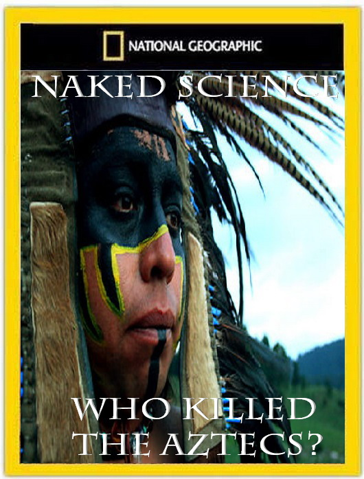 Naked science - Who Killed the Aztecs? (2008)