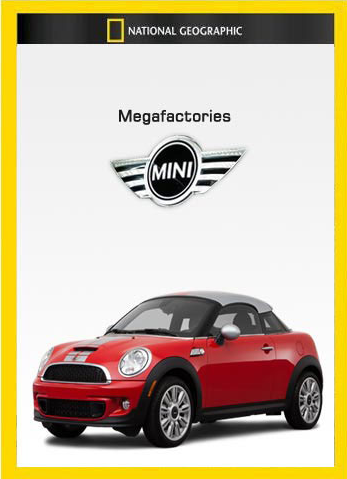 National Geographic Megafactories: Υπερ-εργοστάσια / Mini Coupe  (2011)